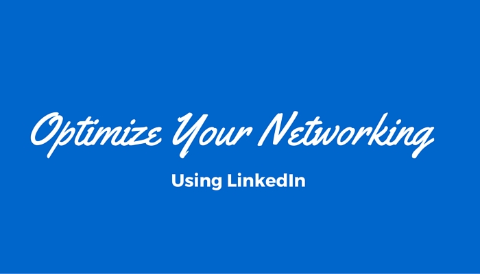 Optimize Your Networking Using LinkedIn